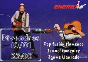Aquest divendres dia 10 de gener vine a passar-ho bé a Club Energy Andorra i gaudeix del flamenc pop fusió en viu d'Ismael González i Jaume Llaurado. Un únic i inoblidable concert amb la millor música. T'esperem!