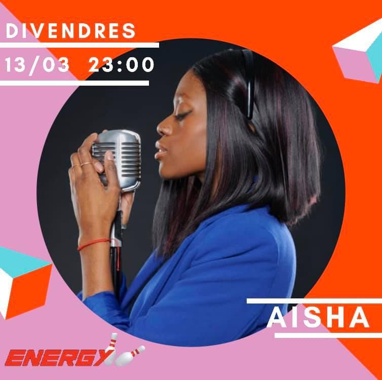 Andorra Música en directe Vine a gaudir aquest divendres 13 a les 11 de la nit a Energy Andorra d'una de les veus més vibrants, ferms i dolços de Catalunya Aisha, que et posarà els pèls de punta. T'esperem!!!
