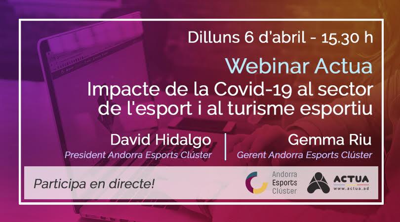 Webinar Actua - Impacte de la Covid-19 al sector de l'esport i al turisme esportiu Esdeveniment Actua Actua / Andorra Esports Clúster Data 6 abril 2020 Hora15:30 h