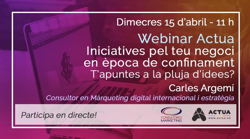 Actua proposa una sèrie de seminaris online de temàtiques importants perquè les empreses puguin afrontar millor aquesta situació Carles Argemí, consultor en Màrqueting digital internacional i estratègia