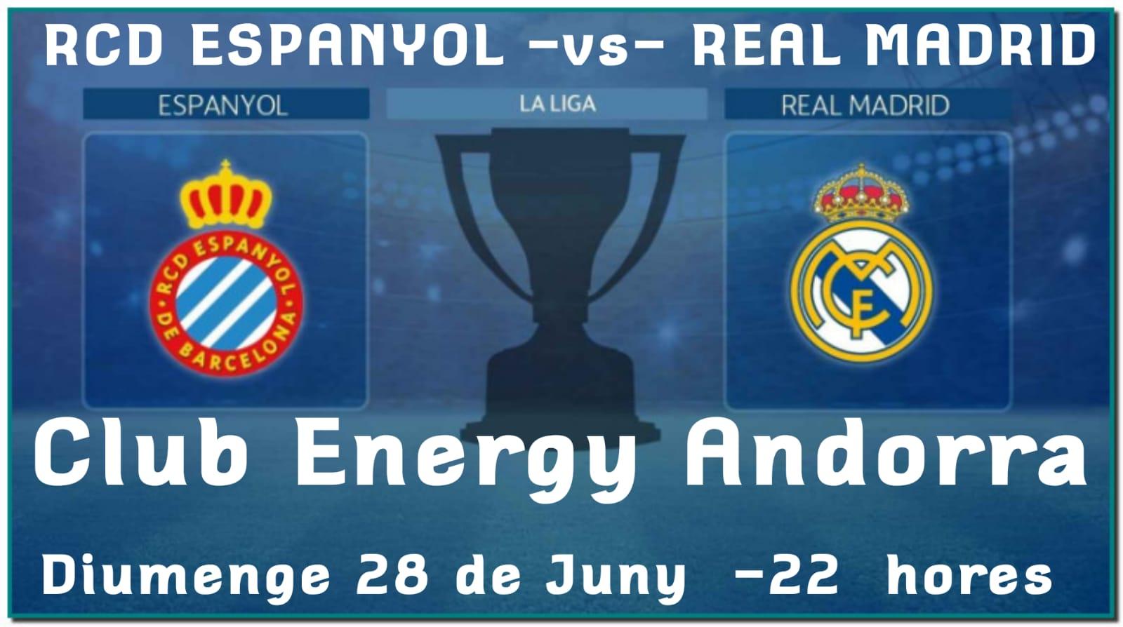 Diumenge partit RCD ESPANYOL -vs.- REAL MADRID a les 10 de la NIT. Reserva ara la teva taula i podràs veure el teu equip en pantalla gegant, t'esperem. CLUB ENERGY ANDORRA.