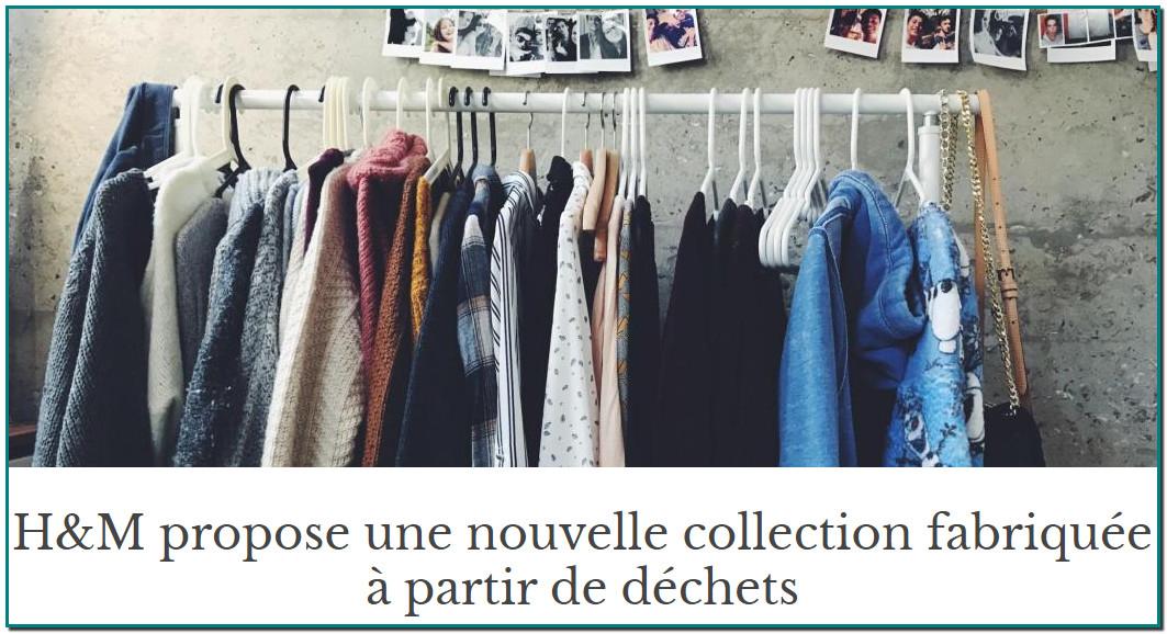 H&M propose une nouvelle collection fabriquée à partir de déchets À partir de ce mardi 1ᵉʳ décembre, la marque suédoise lance sur son site internet une collection inédite où les vêtements, chaussures et accessoires sont fabriqués à partir de déchets